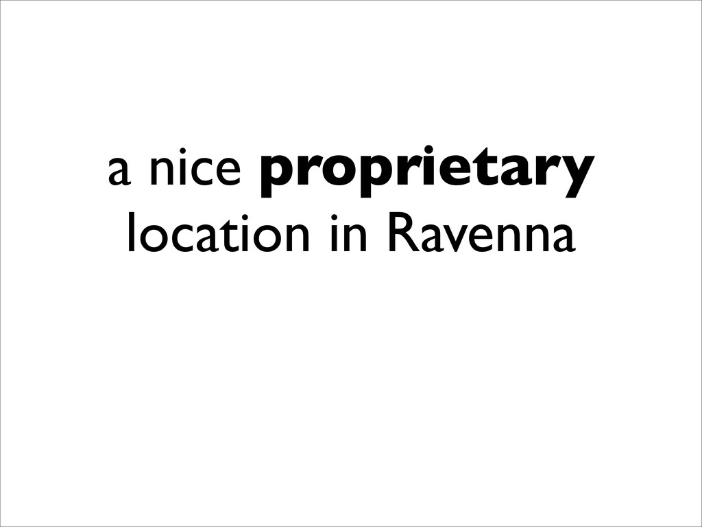 a nice proprietary location in Ravenna