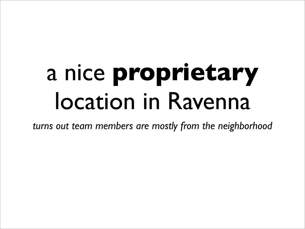a nice proprietary location in Ravenna turns ou...