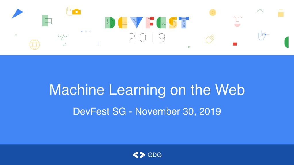 Machine Learning on the Web DevFest SG - Novemb...