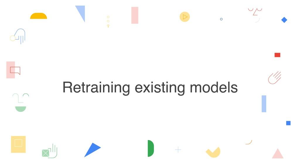 Retraining existing models
