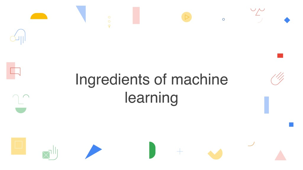 Ingredients of machine learning