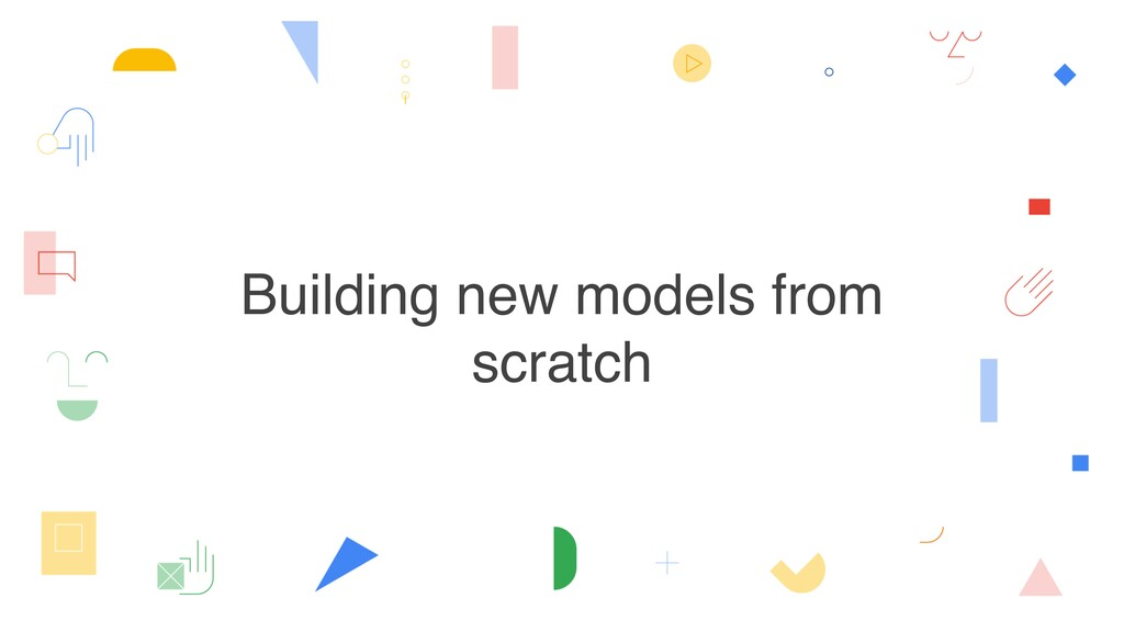 Building new models from scratch