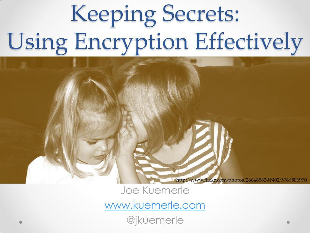 Keeping Secrets: Using Encryption Effectively J...