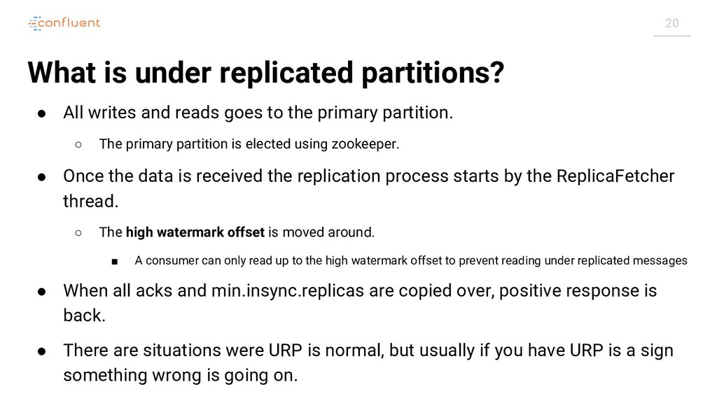 20 What is under replicated partitions? ● All w...