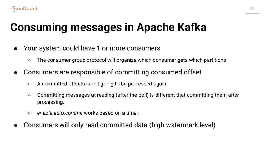 33 Consuming messages in Apache Kafka ● Your sy...