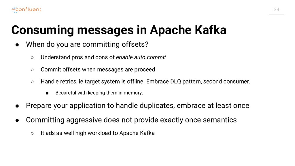 34 Consuming messages in Apache Kafka ● When do...