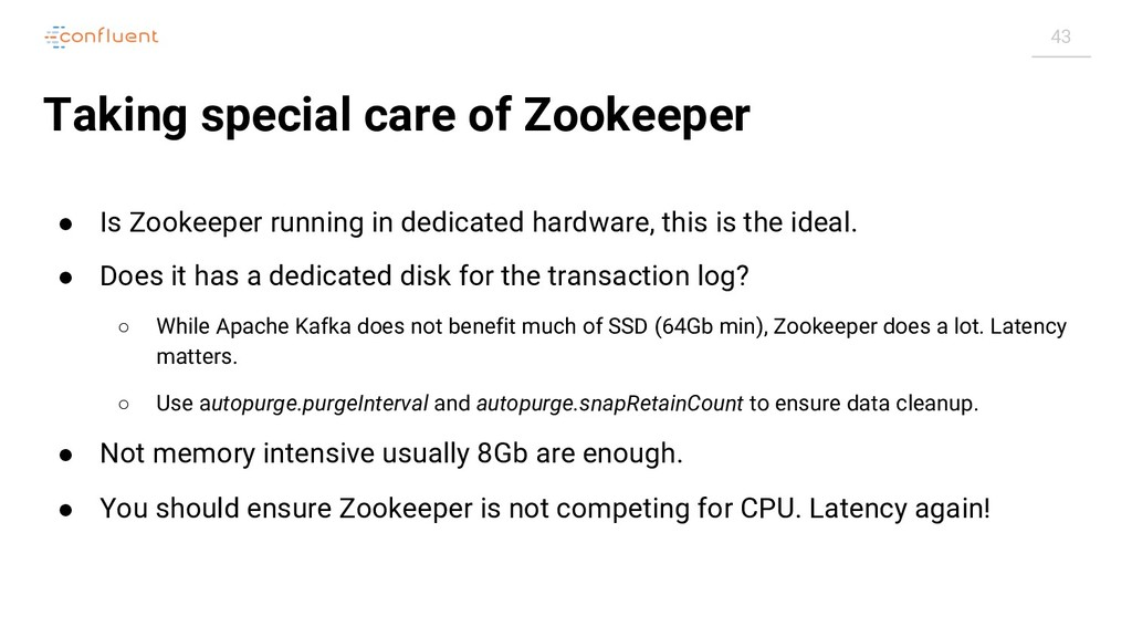 43 Taking special care of Zookeeper ● Is Zookee...