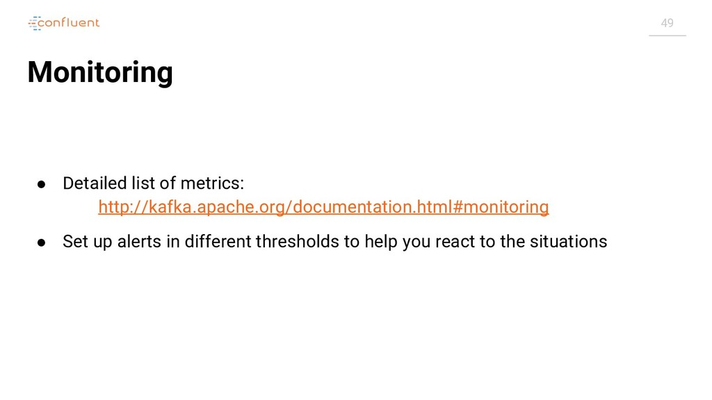 49 Monitoring ● Detailed list of metrics: http:...
