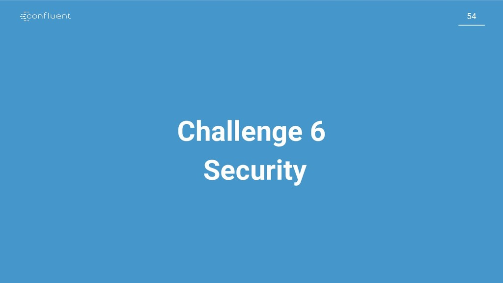 54 54 Challenge 6 Security