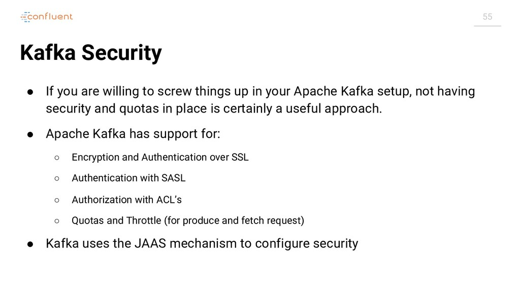 55 Kafka Security ● If you are willing to screw...