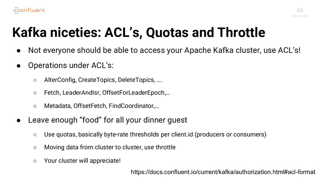 60 Kafka niceties: ACL's, Quotas and Throttle ●...