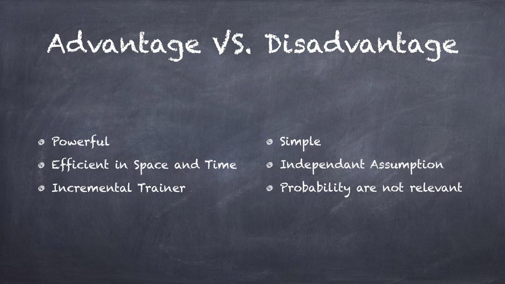 Advantage VS. Disadvantage Powerful Efficient i...