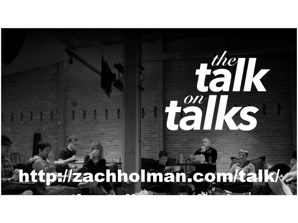http://zachholman.com/talk/ the-talk-on-talks/