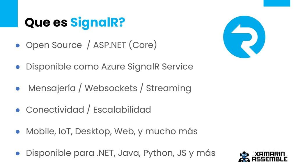 Que es SignalR? ● Open Source / ASP.NET (Core) ...