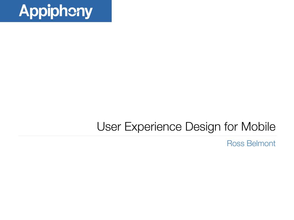 User Experience Design for Mobile Ross Belmont