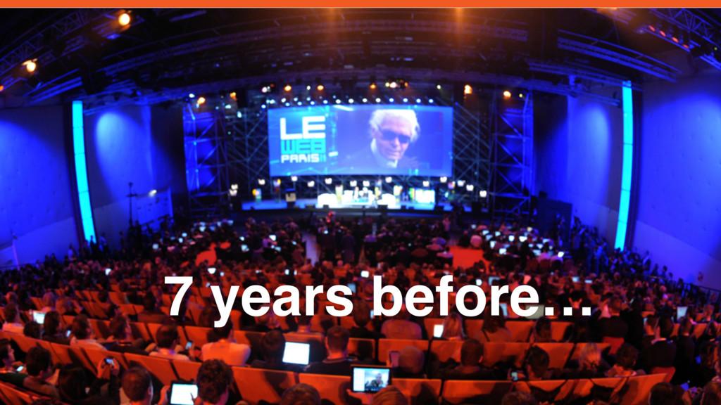 7 years before…