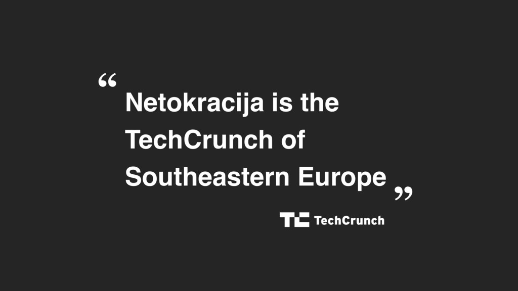 Netokracija is the TechCrunch of  Southeastern...