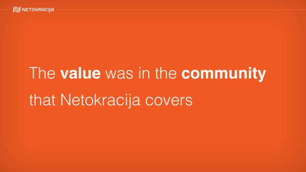 The value was in the community that Netokracija...