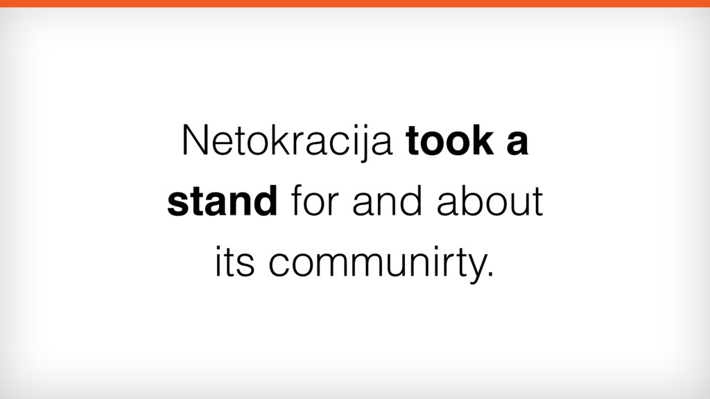 Netokracija took a stand for and about its comm...