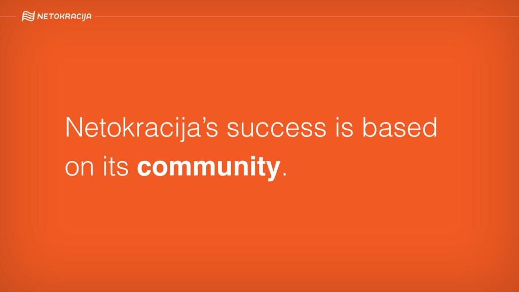 Netokracija's success is based on its community.