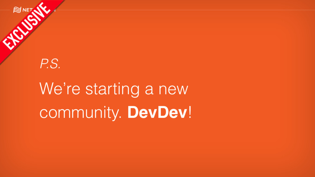 P.S. We're starting a new community. DevDev!