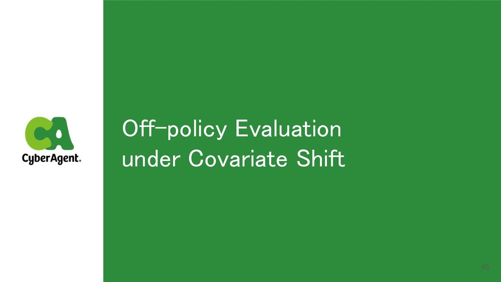 43 Off-policy Evaluation under Covariate Shift