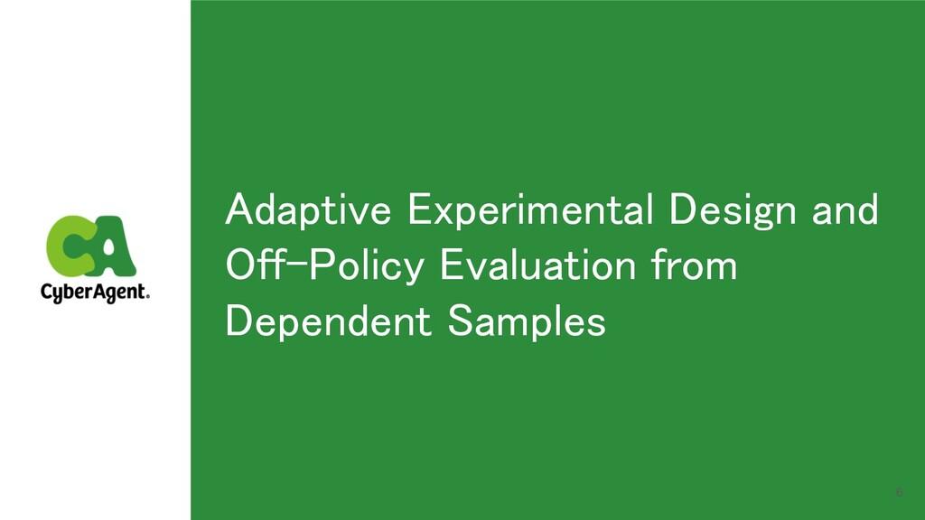 Adaptive Experimental Design and Off-Policy Eva...