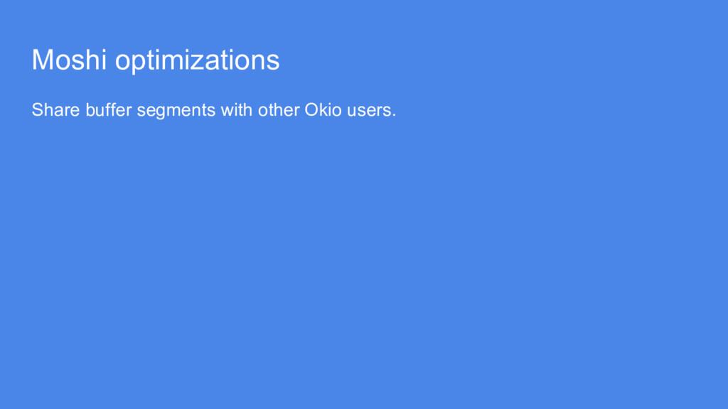 Moshi optimizations Share buffer segments with ...
