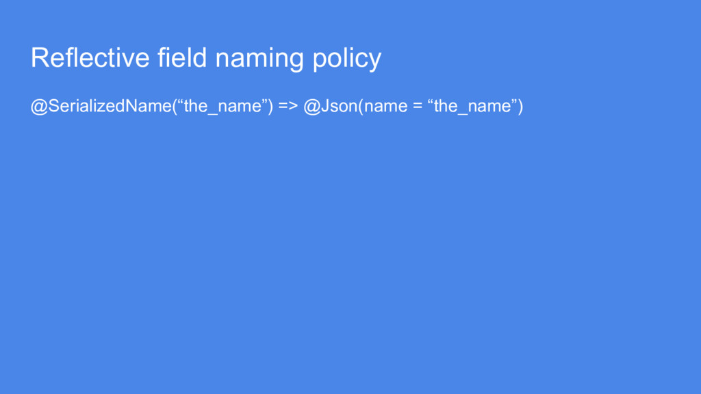 Reflective field naming policy @SerializedName(...
