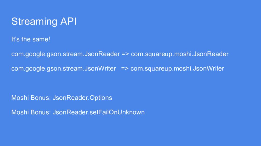 Streaming API It's the same! com.google.gson.st...
