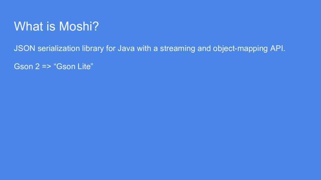 What is Moshi? JSON serialization library for J...