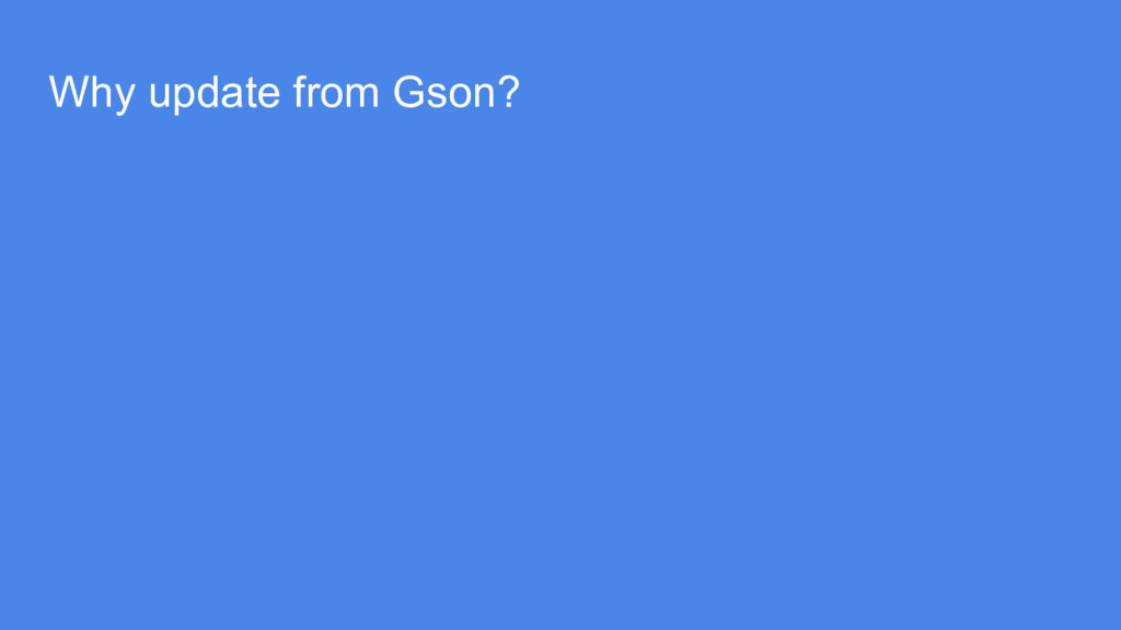 Why update from Gson?