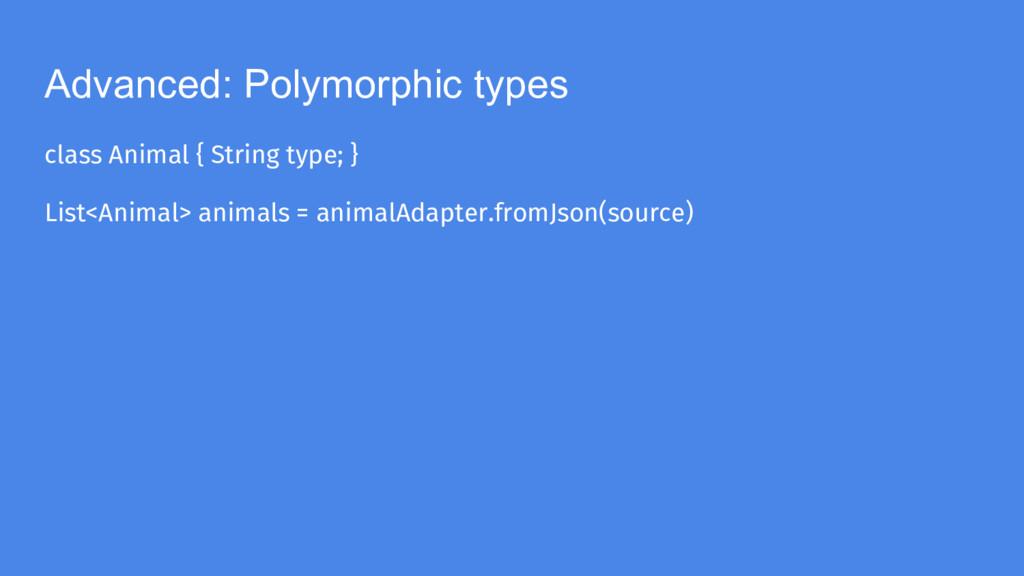 Advanced: Polymorphic types class Animal { Stri...