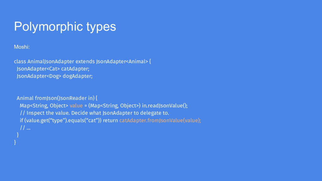 Polymorphic types Moshi: class AnimalJsonAdapte...