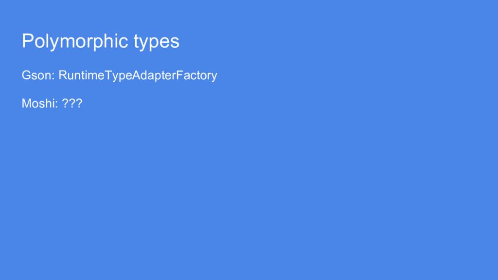 Polymorphic types Gson: RuntimeTypeAdapterFacto...