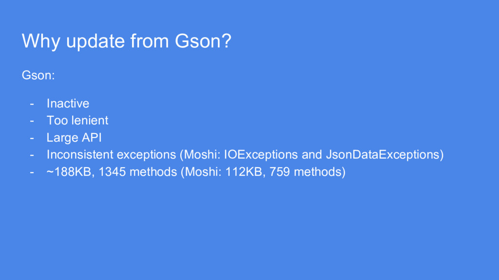 Why update from Gson? Gson: - Inactive - Too le...