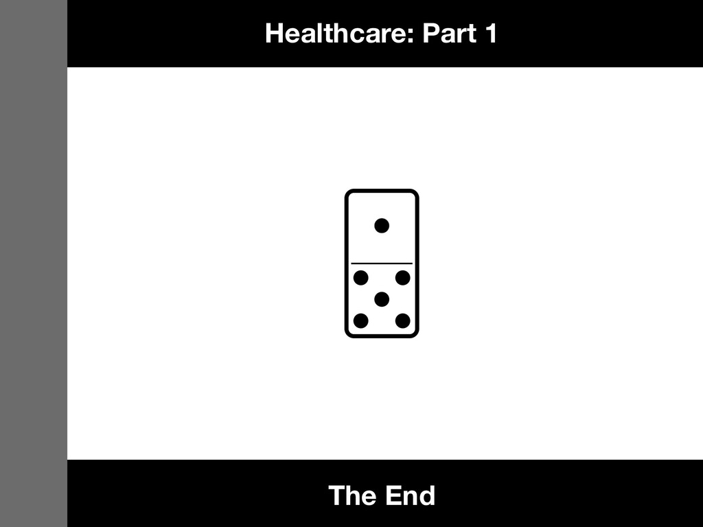 The End Healthcare: Part 1