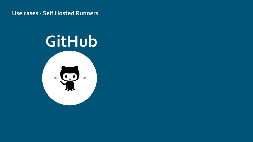 Use cases - Self Hosted Runners GitHub