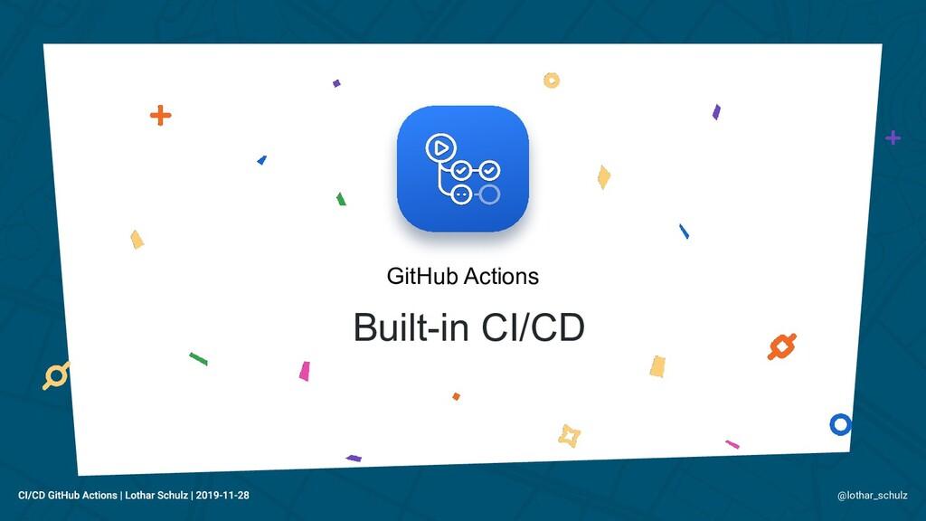 Built-in CI/CD GitHub Actions @lothar_schulz