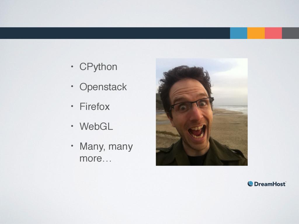 • CPython • Openstack • Firefox • WebGL • Many,...