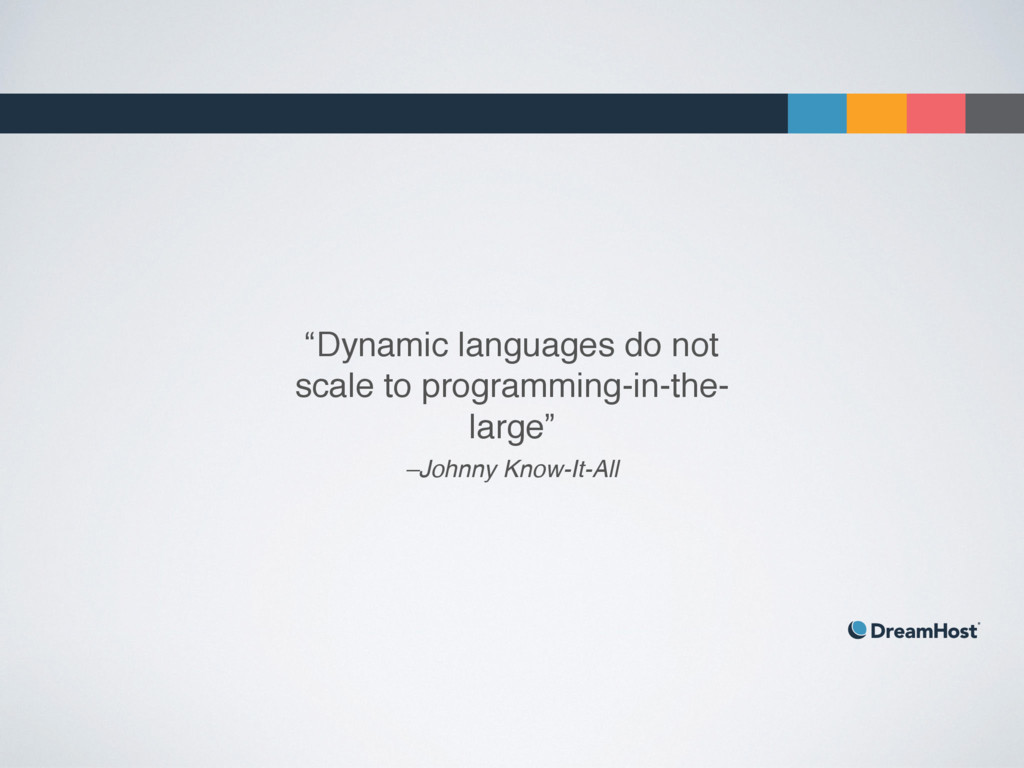 """–Johnny Know-It-All """"Dynamic languages do not s..."""