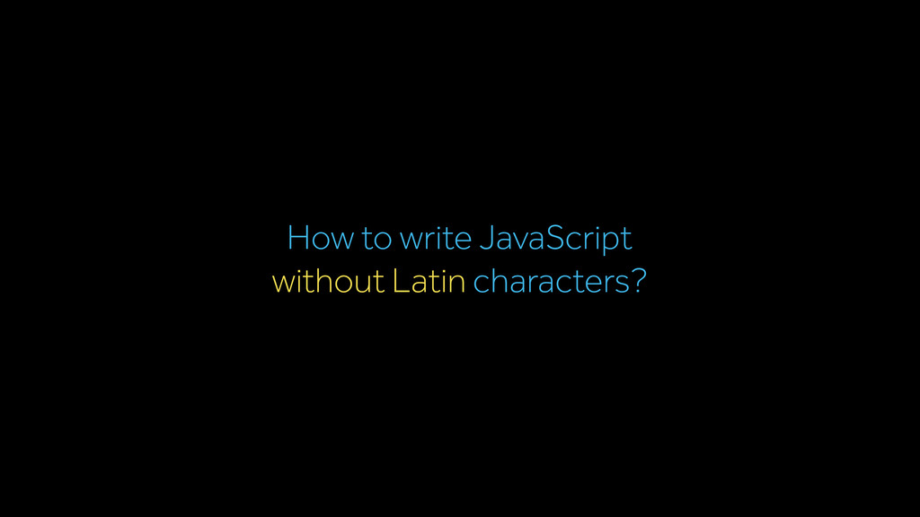 without Latin characters? How to write JavaScri...