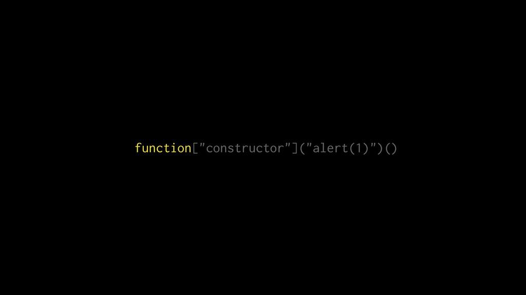 """function[""""constructor""""](""""alert(1)"""")()"""