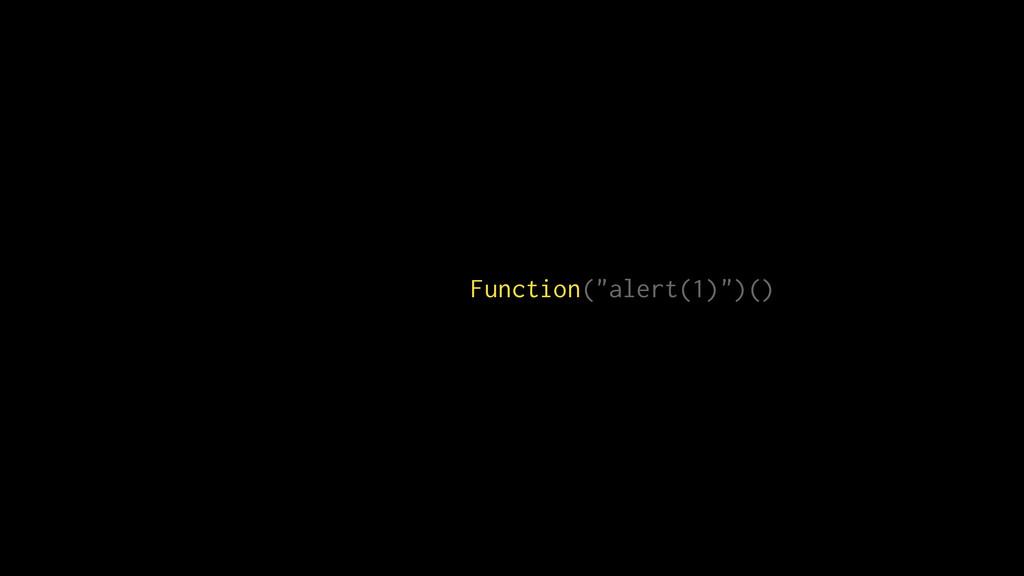 """Function(""""alert(1)"""")()"""