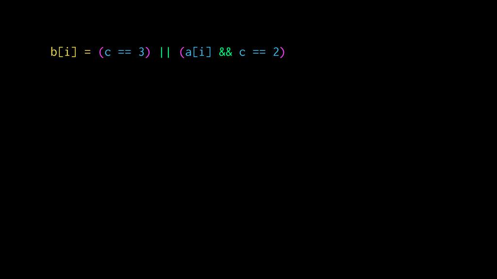 b[i] = (c == 3) || (a[i] && c == 2)