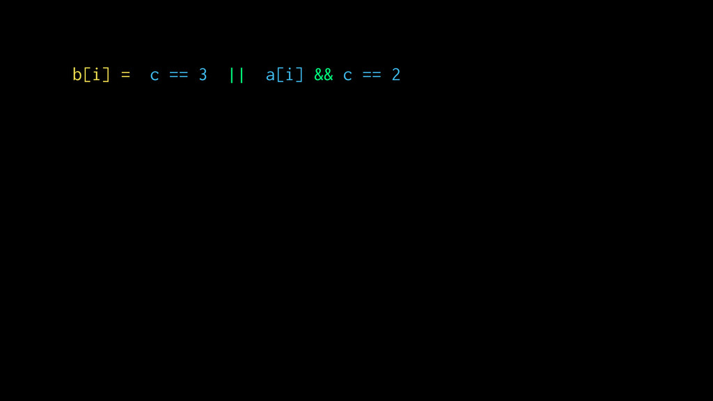 b[i] = c == 3 || a[i] && c == 2