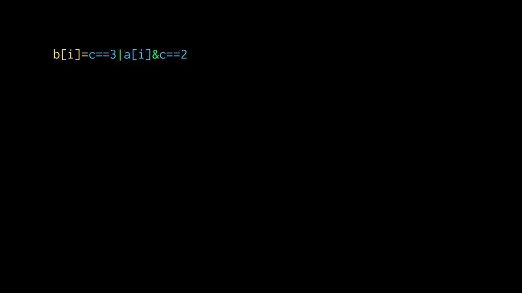 b[i]=c==3|a[i]&c==2