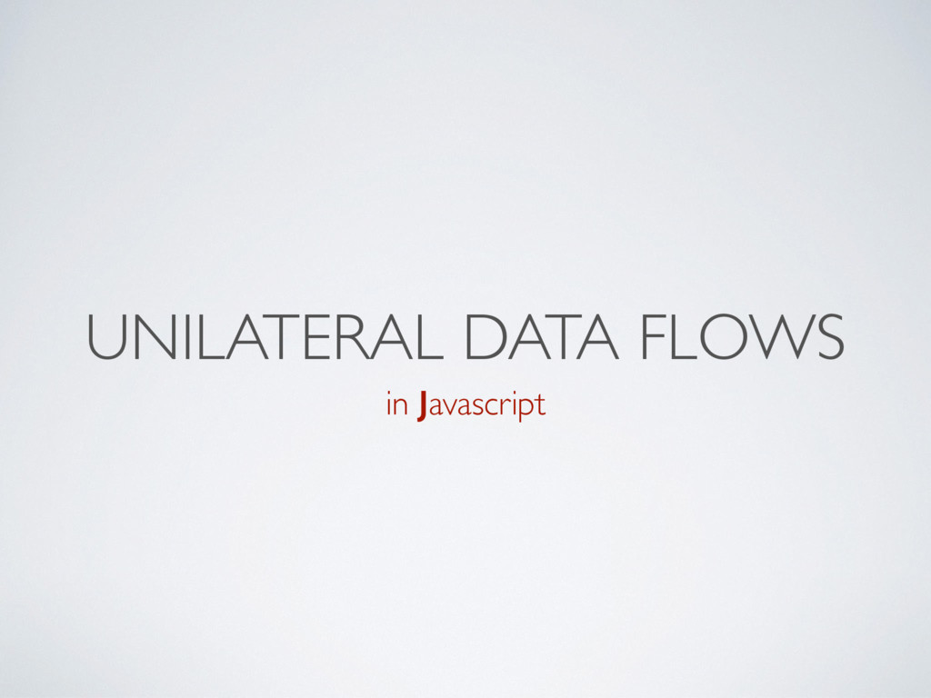 UNILATERAL DATA FLOWS in Javascript