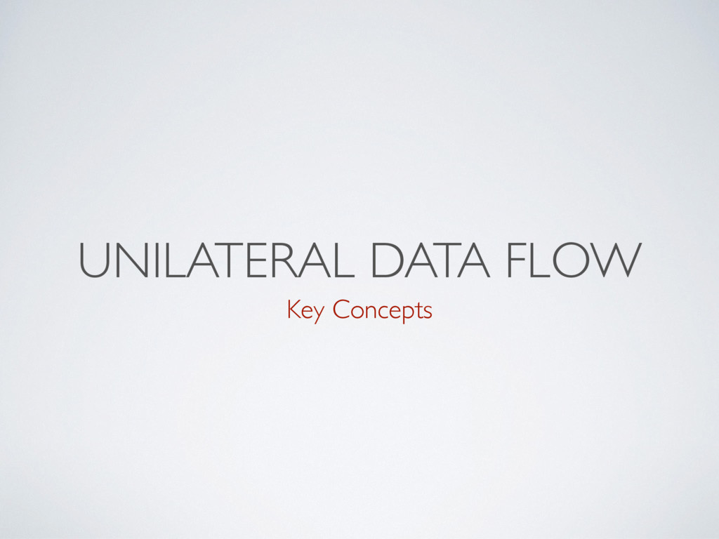 UNILATERAL DATA FLOW Key Concepts
