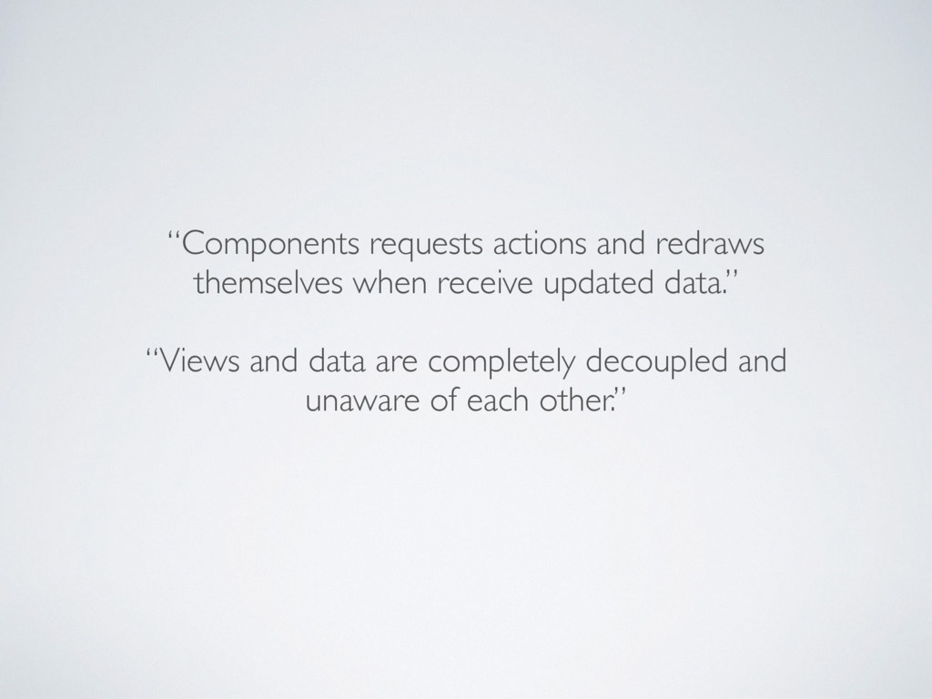 """Components requests actions and redraws themse..."